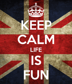 Poster: KEEP CALM LIFE IS FUN