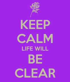 Poster: KEEP CALM LIFE WILL BE CLEAR