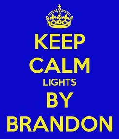 Poster: KEEP CALM LIGHTS BY BRANDON