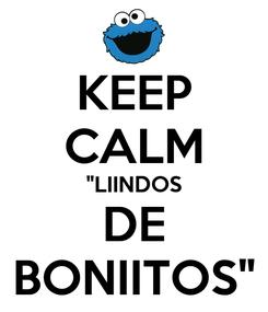"""Poster: KEEP CALM """"LIINDOS DE BONIITOS"""""""