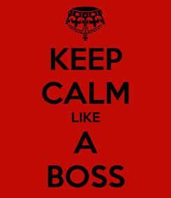 Poster: KEEP CALM LIKE A BOSS