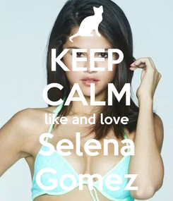 Poster: KEEP CALM like and love Selena Gomez