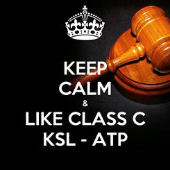 Poster: KEEP CALM & LIKE CLASS C KSL - ATP