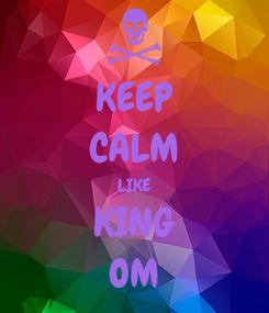 Poster: KEEP CALM LIKE KING OM