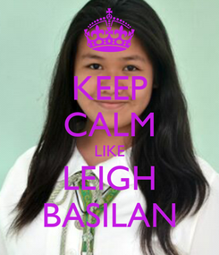 Poster: KEEP CALM LIKE LEIGH BASILAN