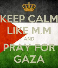 Poster: KEEP CALM LIKE M.M AND PRAY FOR GAZA