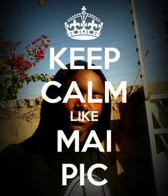 Poster: KEEP CALM LIKE MAI PIC