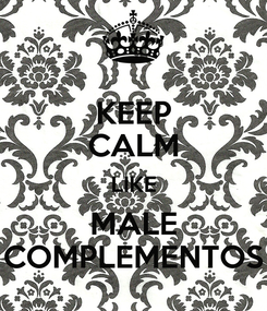 Poster: KEEP CALM LIKE MALE COMPLEMENTOS