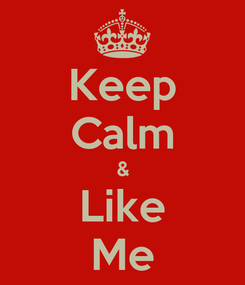 Poster: Keep Calm & Like Me