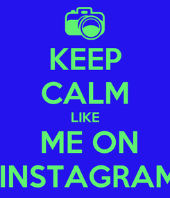 Poster: KEEP CALM LIKE  ME ON  INSTAGRAM