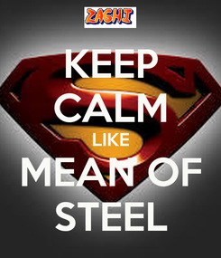 Poster: KEEP CALM LIKE MEAN OF STEEL