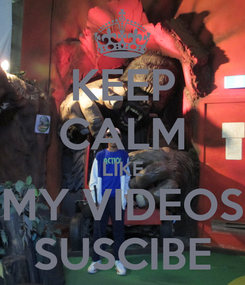 Poster: KEEP CALM LIKE MY VIDEOS SUSCIBE