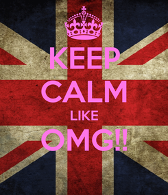 Poster: KEEP CALM LIKE OMG!!