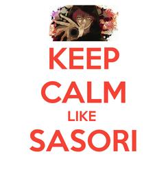 Poster: KEEP CALM LIKE  SASORI