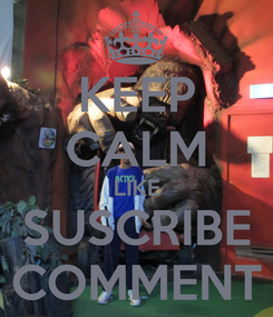Poster: KEEP CALM LIKE SUSCRIBE COMMENT