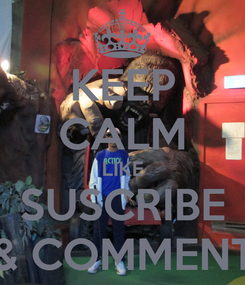 Poster: KEEP CALM LIKE SUSCRIBE & COMMENT