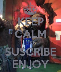 Poster: KEEP CALM LIKE SUSCRIBE ENJOY