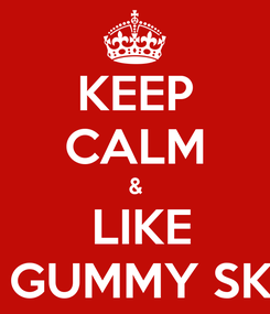 Poster: KEEP CALM &  LIKE THE GUMMY SKULL
