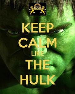 Poster: KEEP CALM LIKE THE HULK
