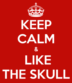 Poster: KEEP CALM &  LIKE THE SKULL