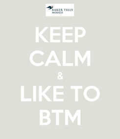 Poster: KEEP CALM & LIKE TO BTM
