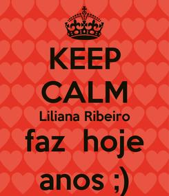 Poster: KEEP CALM Liliana Ribeiro faz  hoje anos ;)