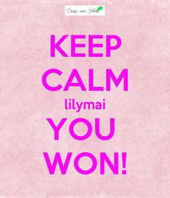 Poster: KEEP CALM lilymai YOU  WON!