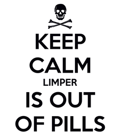 Poster: KEEP CALM LIMPER IS OUT OF PILLS