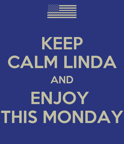 Poster: KEEP CALM LINDA AND ENJOY  THIS MONDAY