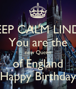 Poster: KEEP CALM LINDA You are the new Queen of England Happy Birthday