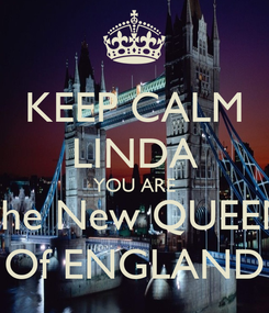 Poster: KEEP CALM LINDA YOU ARE The New QUEEN Of ENGLAND