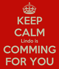 Poster: KEEP CALM Lindo is COMMING FOR YOU