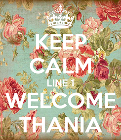 Poster: KEEP CALM LINE 1 WELCOME THANIA