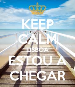 Poster: KEEP CALM LISBOA ESTOU A CHEGAR