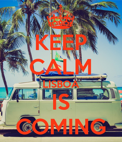 Poster: KEEP CALM LISBOA IS COMING