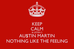 Poster: KEEP CALM & LISTEN 2 AU$TIN MARTIN NOTHING LIKE THE FEELING