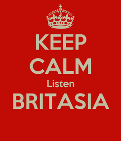 Poster: KEEP CALM Listen BRITASIA