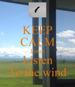 Poster: KEEP CALM Listen Listen To the wind