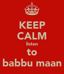 Poster: KEEP CALM listen to babbu maan