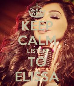 Poster: KEEP CALM LISTEN TO ELISSA