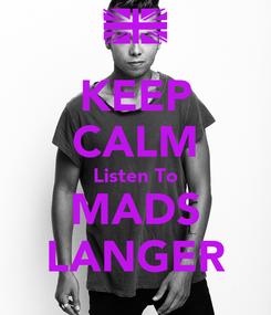 Poster: KEEP CALM Listen To MADS LANGER
