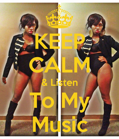 Poster: KEEP CALM & Listen To My Music