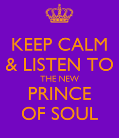 Poster: KEEP CALM & LISTEN TO THE NEW PRINCE OF SOUL