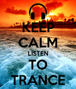 Poster: KEEP CALM LISTEN TO TRANCE
