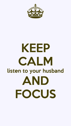 Poster: KEEP CALM listen to your husband AND FOCUS