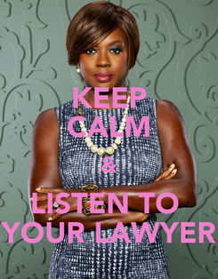 Poster: KEEP CALM & LISTEN TO  YOUR LAWYER