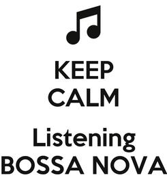 Poster: KEEP CALM  Listening BOSSA NOVA