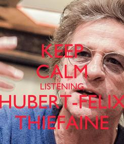 Poster: KEEP CALM LISTENING HUBERT-FELIX THIEFAINE
