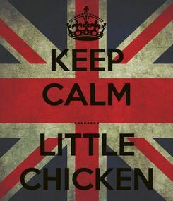 Poster: KEEP CALM ........ LITTLE CHICKEN