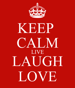 Poster: KEEP  CALM LIVE LAUGH LOVE